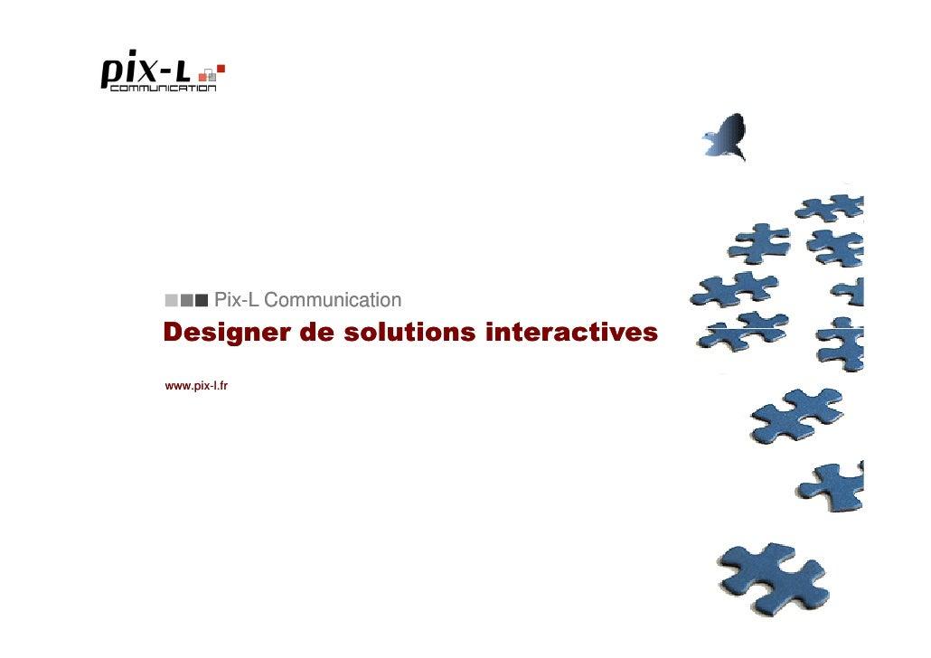 Pix-L Communication SARL au capital de 5.500,00 euros RCS de Paris B451 129 860 – APE : 722C 26 rue Frédérik Lemaître, Par...