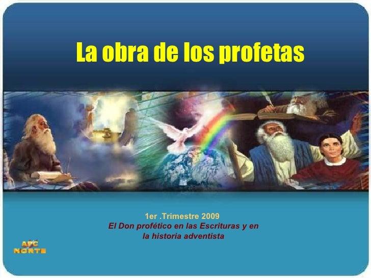 1er .Trimestre 2009  El Don profético en las Escrituras y en la historia adventista La obra de los profetas