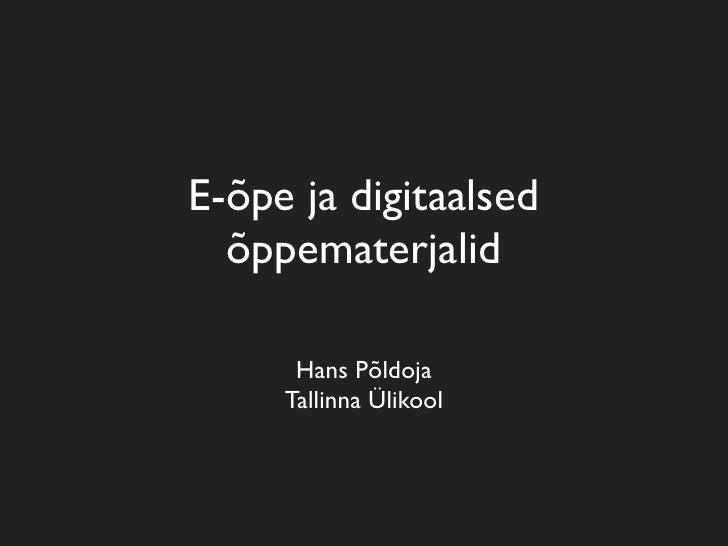 E-õpe ja digitaalsed   õppematerjalid        Hans Põldoja      Tallinna Ülikool