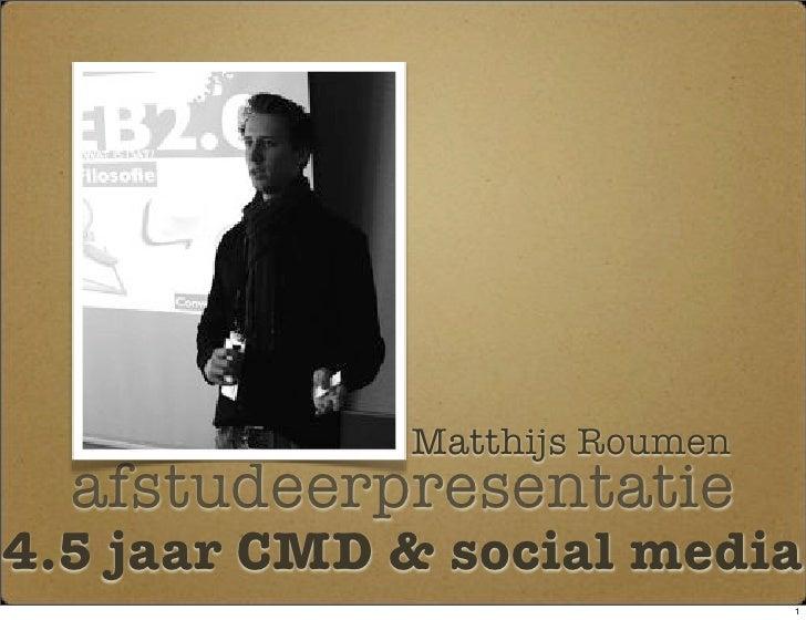 Matthijs Roumen   afstudeerpresentatie 4.5 jaar CMD & social media                                1