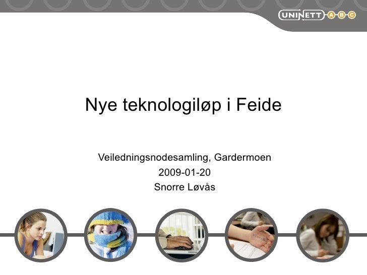 Nye teknologiløp i Feide Veiledningsnodesamling, Gardermoen 2009-01-20 Snorre Løvås