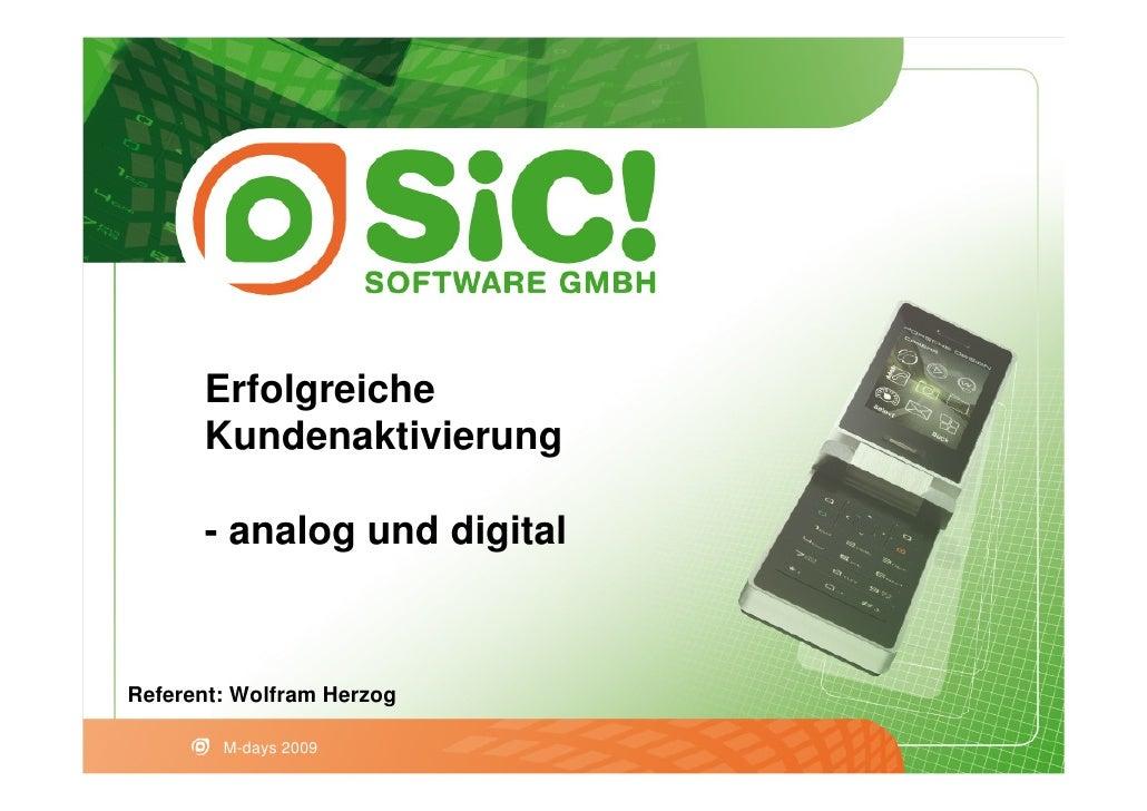 Erfolgreiche       Kundenaktivierung        - analog und digital   Referent: Wolfram Herzog          M-days 2009