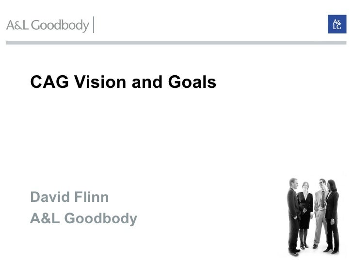 CAG Vision and Goals   David Flinn  A&L Goodbody