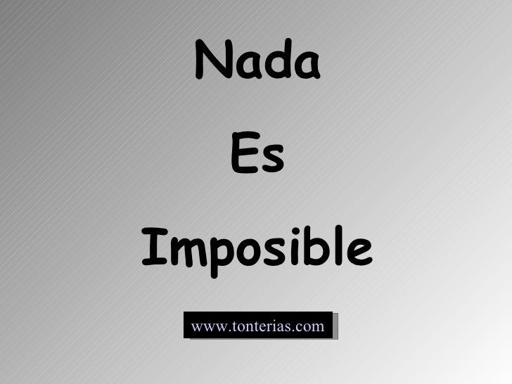 Nada Es Imposible www.tonterias.com