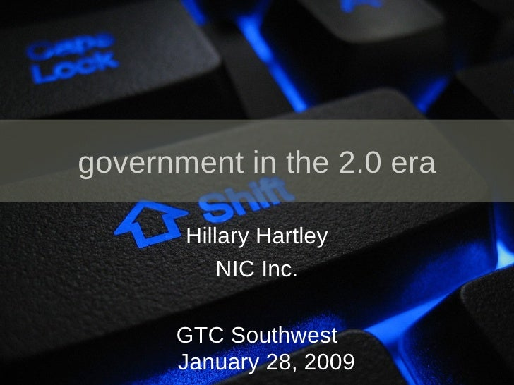 government in the 2.0 era         Hillary Hartley            NIC Inc.        GTC Southwest       January 28, 2009