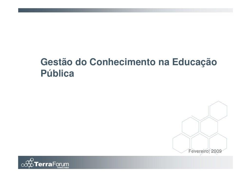 Gestão do Conhecimento na Educação Pública                                 Fevereiro| 2009