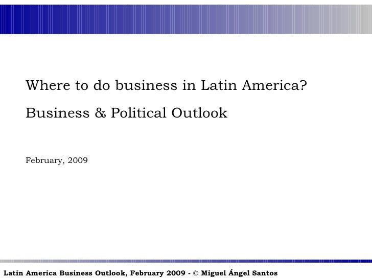 <ul><li>Where to do business in Latin America? </li></ul><ul><li>Business & Political Outlook </li></ul><ul><li>February, ...