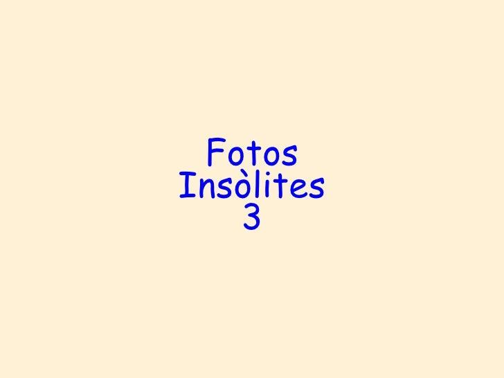 Fotos Insòlites 3