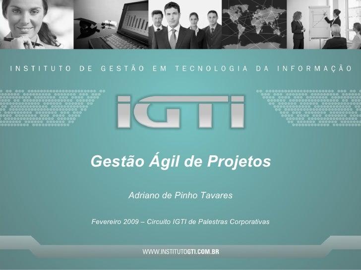 Gestão Ágil de Projetos Adriano de Pinho Tavares Fevereiro 2009 – Circuito IGTI de Palestras Corporativas