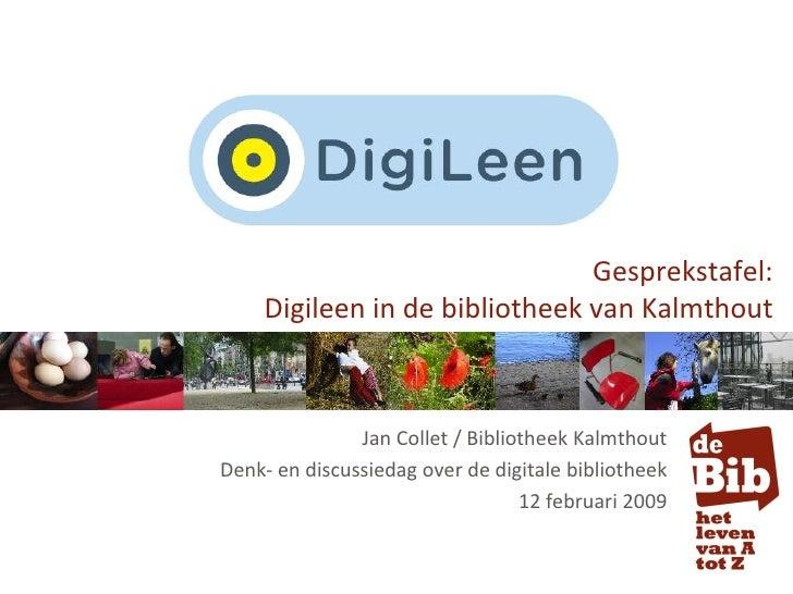 Gesprekstafel:     Digileen in de bibliotheek van Kalmthout                   Jan Collet / Bibliotheek Kalmthout Denk- en ...