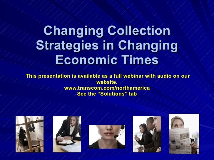 Changing Collection Strategies in Changing Economic Times   This presentation is available as a full webinar with audio on...