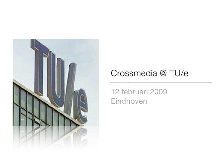 Crossmedia @ TU/e  12 februari 2009 Eindhoven