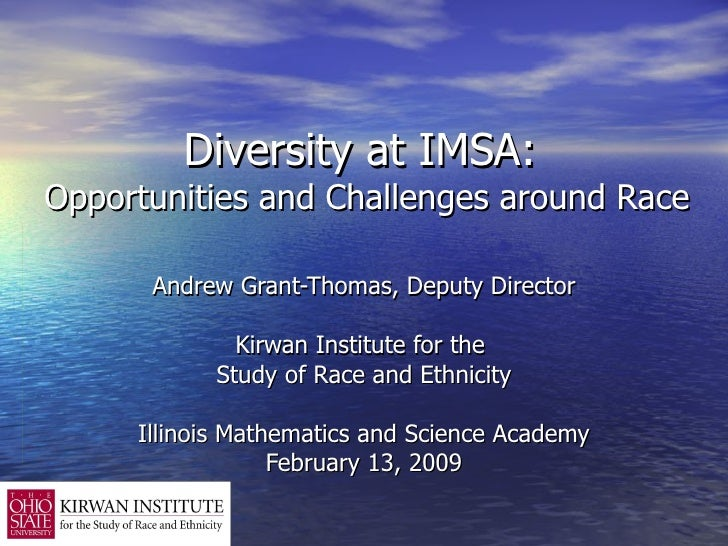 Diversity at IMSA:  Opportunities and Challenges around Race Andrew Grant-Thomas, Deputy Director Kirwan Institute for the...