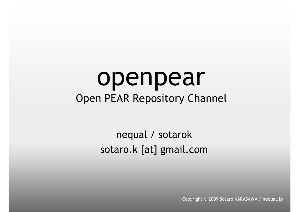 openpear Open PEAR Repository Channel          nequal / sotarok     sotaro.k [at] gmail.com                         Copyri...