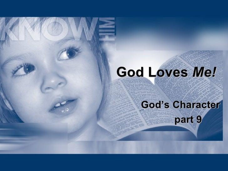 God Loves  Me!   God's Character part 9