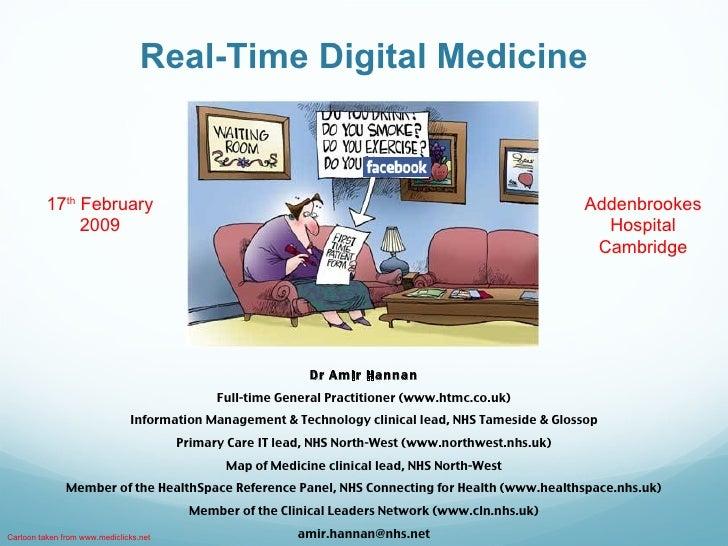 Real-Time Digital Medicine Dr Amir Hannan Full-time General Practitioner (www.htmc.co.uk) Information Management & Technol...