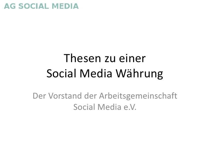 Thesen zu einer    Social Media Währung Der Vorstand der Arbeitsgemeinschaft           Social Media e.V.