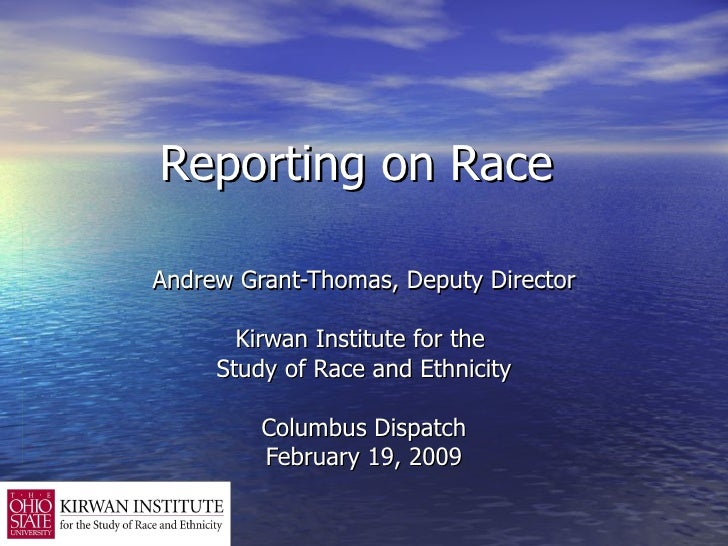 Reporting on Race  Andrew Grant-Thomas, Deputy Director Kirwan Institute for the  Study of Race and Ethnicity Columbus Dis...