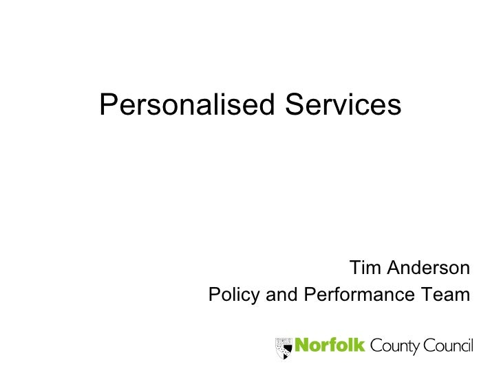 Personalised Services Tim Anderson Policy and Performance Team