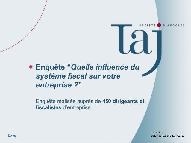 """Date Enquête """"Quelle influence du système fiscal sur votre entreprise ?"""" Enquête réalisée auprès de 450 dirigeants et fisc..."""