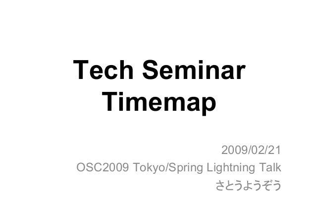 Tech Seminar Timemap 2009/02/21 OSC2009 Tokyo/Spring Lightning Talk さとうようぞう