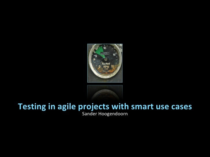 Sander Hoogendoorn Testing in agile projects with smart use cases
