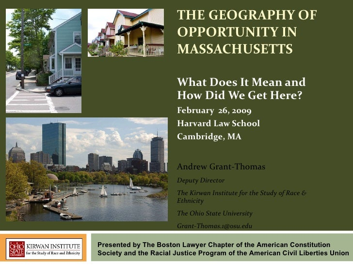 THE GEOGRAPHY OF OPPORTUNITY IN MASSACHUSETTS What Does It Mean and How Did We Get Here? February  26, 2009 Harvard Law Sc...