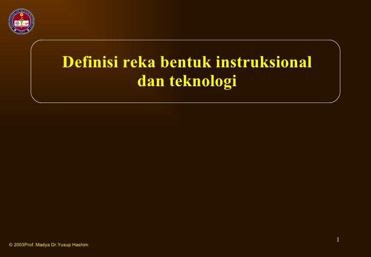 Definisi reka bentuk instruksional dan teknologi © 2003Prof. Madya Dr.Yusup Hashim
