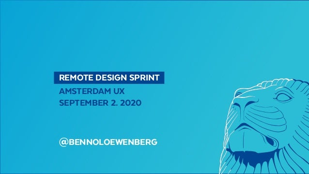 REMOTE DESIGN SPRINT AMSTERDAM UX SEPTEMBER 2. 2020 @BENNOLOEWENBERG