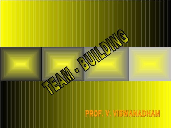 TEAM - BUILDING PROF. V. VISWANADHAM