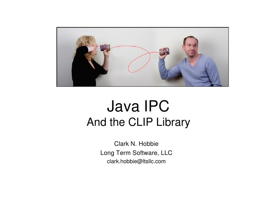 Java IPC And the CLIP Library       Clark N. Hobbie   Long Term Software, LLC     clark.hobbie@ltsllc.com