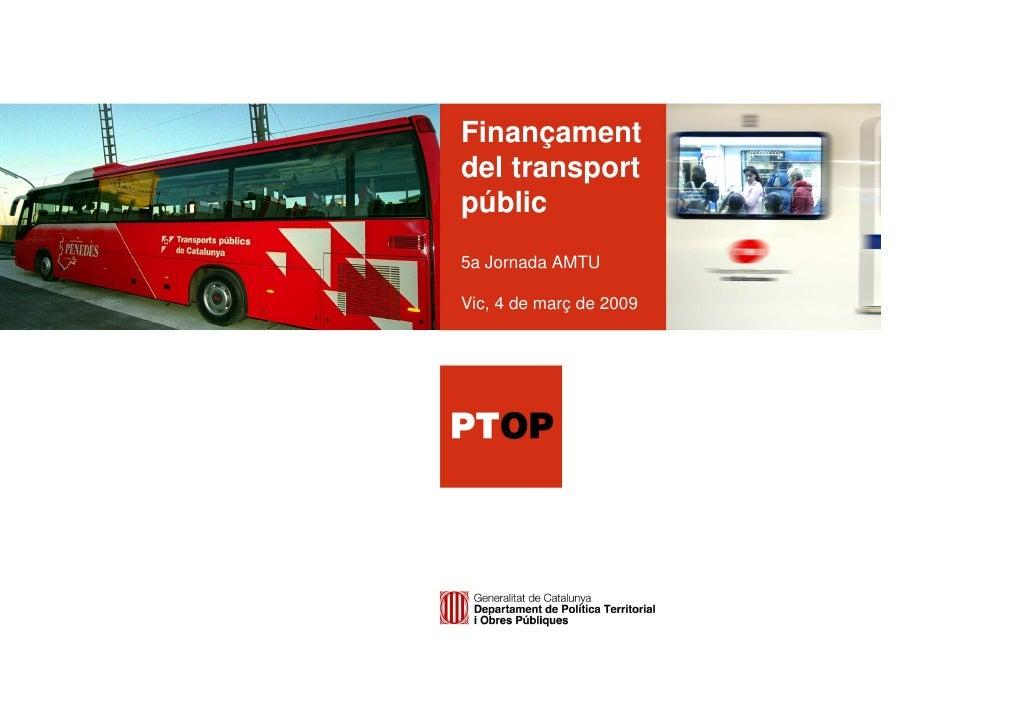 Finançament del transport públic 5a Jornada AMTU  Vic, 4 de març de 2009