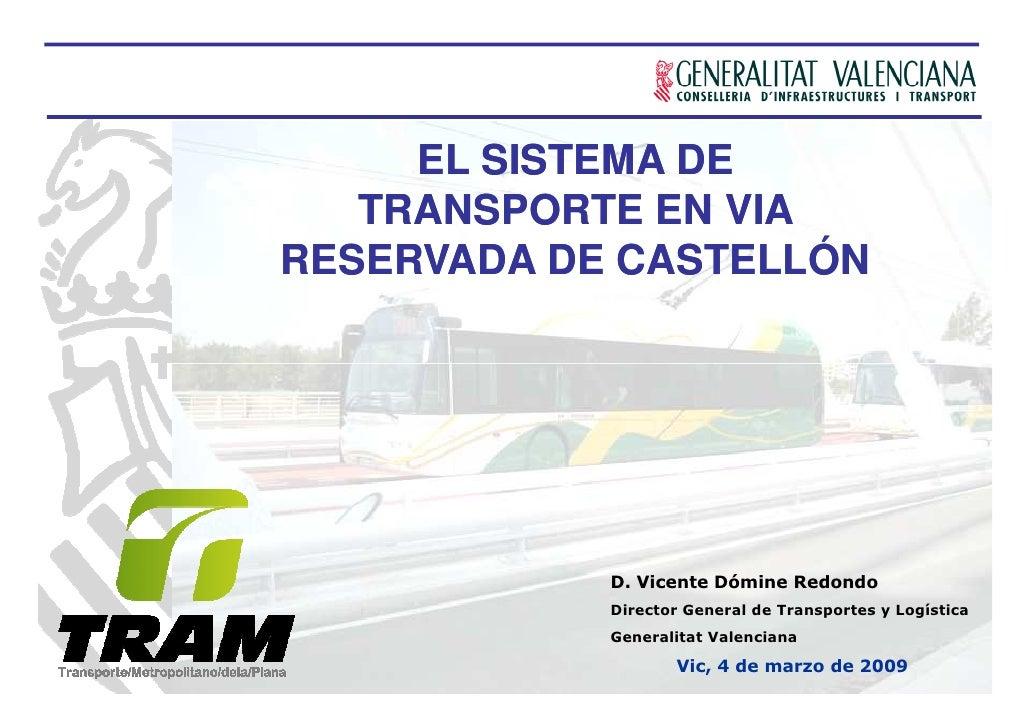 EL SISTEMA DE    TRANSPORTE EN VIA RESERVADA DE CASTELLÓN                 D. Vicente Dómine Redondo             Director G...
