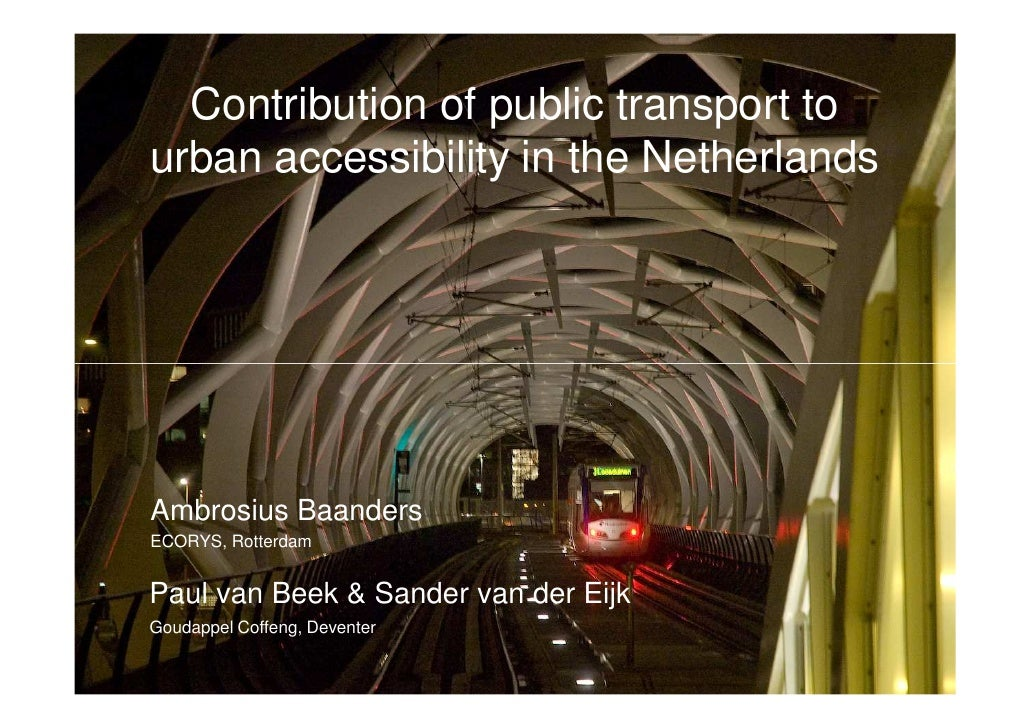 Contribution of public transport to urban accessibility in the Netherlands     Ambrosius Baanders ECORYS, Rotterdam   Paul...