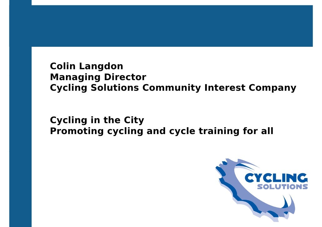 Colin Langdon Managing Director Cycling Solutions Community Interest Company   Cycling in the City Promoting cycling and c...