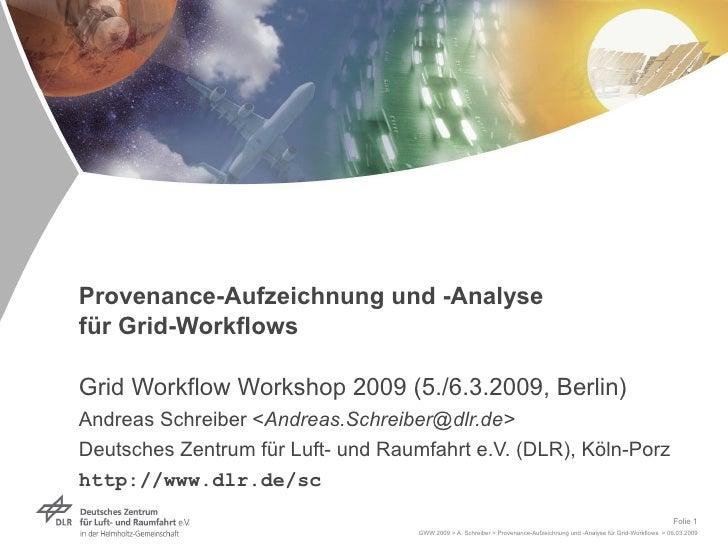 Provenance-Aufzeichnung und -Analyse  für Grid-Workflows Grid Workflow Workshop 2009 (5./6.3.2009, Berlin) Andreas Schreib...