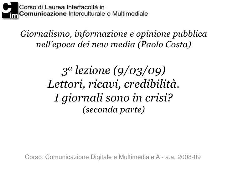 Giornalismo, informazione e opinione pubblica     nell'epoca dei new media (Paolo Costa)              3a lezione (9/03/09)...