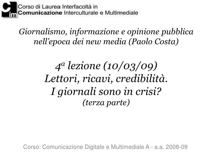 Giornalismo, informazione e opinione pubblica     nell'epoca dei new media (Paolo Costa)             4a lezione (10/03/09)...
