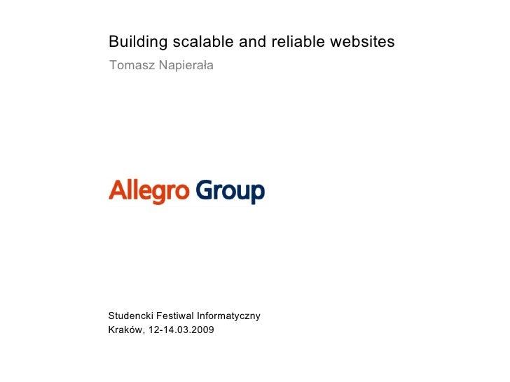 Building scalable and reliable websites Studencki Festiwal Informatyczny Kraków, 12-14.03.2009 Tomasz Napierała