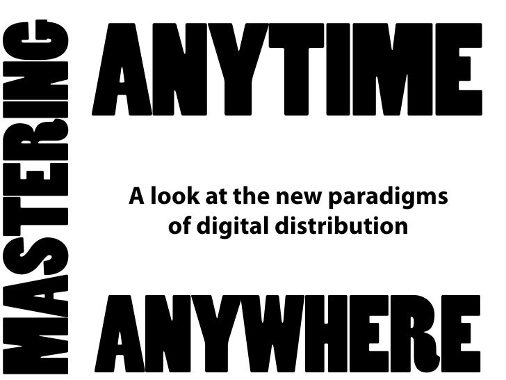 MASTERING             ANYTIME             A look at the new paradigms                 of digital distribution             ...