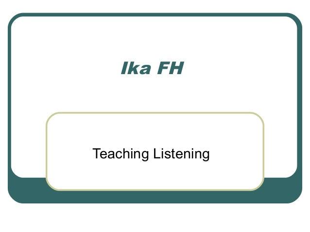 Ika FH  Teaching Listening