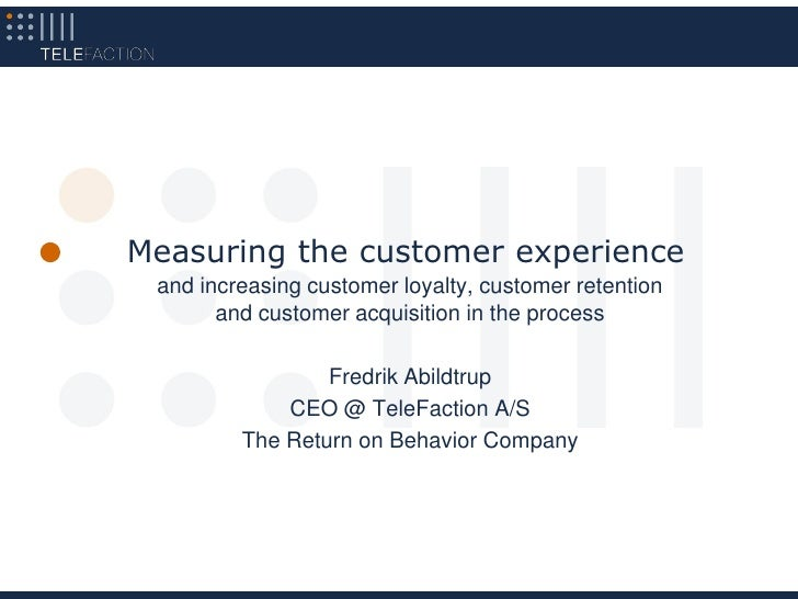 Measuring the customer experience  and increasing customer loyalty, customer retention        and customer acquisition in ...