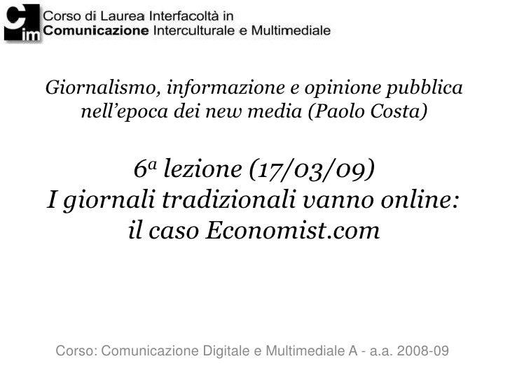 Giornalismo, informazione e opinione pubblica     nell'epoca dei new media (Paolo Costa)           6a lezione (17/03/09) I...
