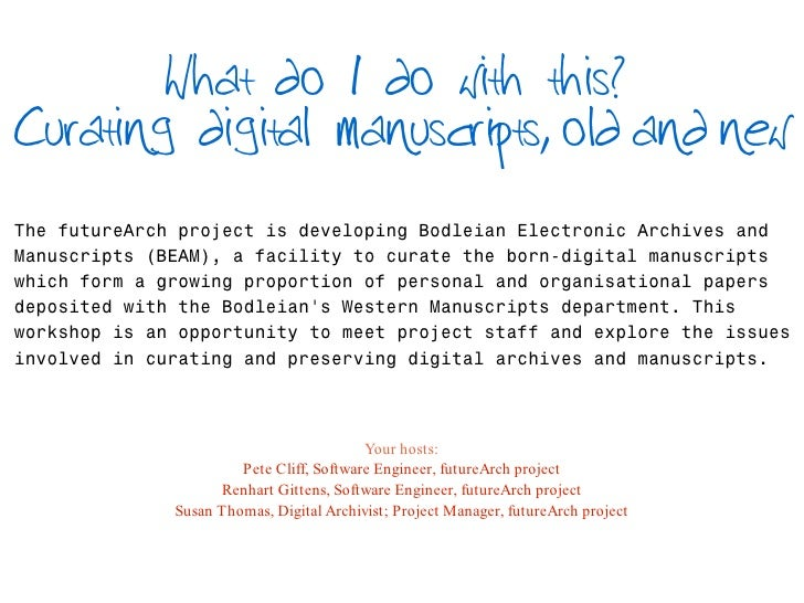 What do I do with this? Curating digital manuscripts, old and new  The futureArch project is developing Bodleian Electroni...
