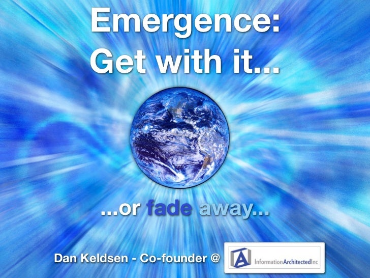 Emergence:      Get with it...           ...or fade away...  Dan Keldsen - Co-founder @