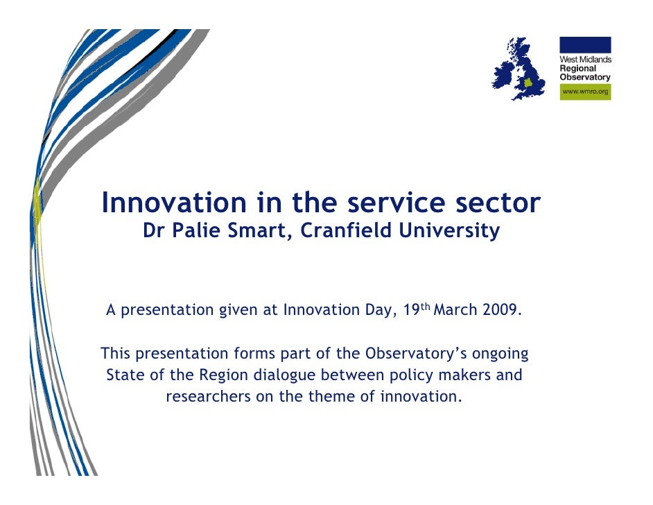 Innovation in the service sector      Dr Palie Smart, Cranfield University   A presentation given at Innovation Day, 19th ...