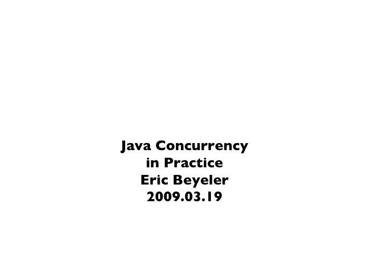 Java Concurrency in Practice Eric Beyeler 2009.03.19