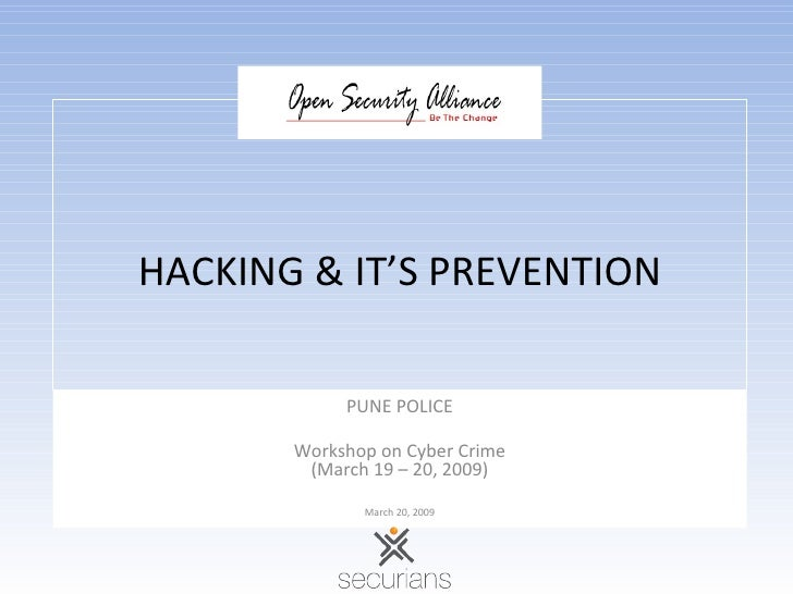 HACKING & IT'S PREVENTION PUNE POLICE Workshop on Cyber Crime (March 19 – 20, 2009) March 20, 2009