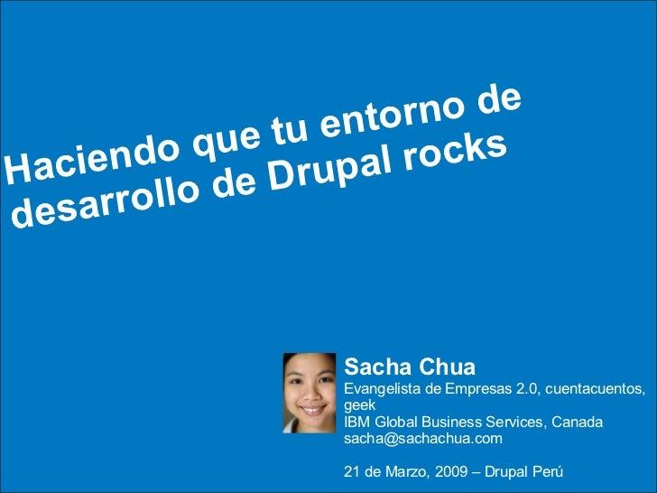 Haciendo que tu entorno de  desarrollo de Drupal rocks Sacha Chua Evangelista de Empresas 2.0, cuentacuentos, geek IBM Glo...