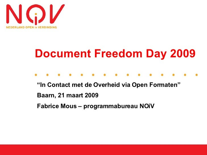 "Document Freedom Day 2009  ""In Contact met de Overheid via Open Formaten"" Baarn, 21 maart 2009 Fabrice Mous – programmabur..."